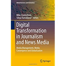 Digital Transformation in Journalism and News Media: Media Management, Media Convergence and Globalization
