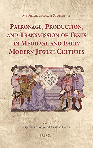 Patronage, Production, and Transmission of Texts in Medieval and Early Modern Jewish Cultures (Medieval Church Studies)