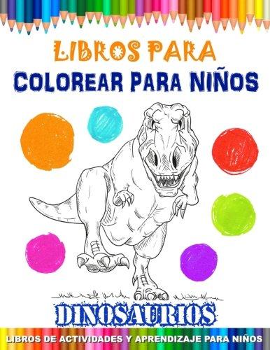 Libros Para Colorear Para Niños - Dinosaurios: Libros de Actividades y Aprendizaje Para Niños - Libros Para Pintar: Volume 1