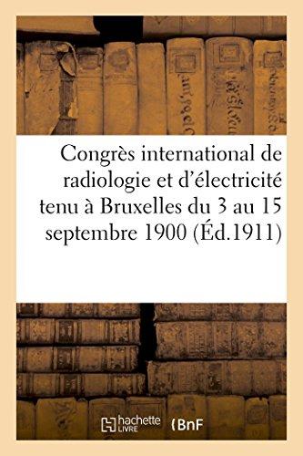 Congrès international de radiologie et d'électricité tenu à Bruxelles du 3 au 15 septembre 1900.