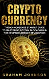 Cryptocurrency: The No-Nonsense Starter Guide to Mastering Bitcoin, Blockchain & The Cryptocurrency Revolution