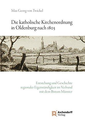 die-katholische-kirchenordnung-in-oldenburg-nach-1803-die-entstehung-und-geschichte-regionaler-eigen