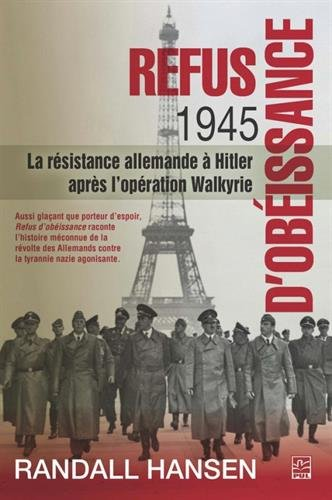 Refus d'obéissance 1945 : La résistance allemande à Hitler après l'opération Walkyrie par Randall Hansen