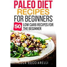 Paleo Diet Recipes For Beginners: 50 Low Carb Recipes For The Beginner (Weight Loss) (English Edition)