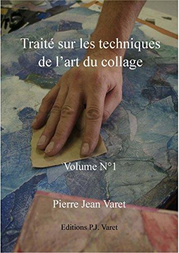 Traité sur les techniques de l'art du collage - 1er volume par Pierre Jean Varet