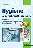 Hygiene in der zahnärztlichen Praxis: Ein Lehrbuch für Zahnmedizinische Fachangestellte in Ausbildung und Beruf - Jürgen Heim