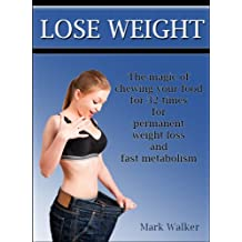 Lose Weight: The Magic Of Chewing Your Food For 32 Times For Permanent Weight Loss And Fast Metabolism (English Edition)