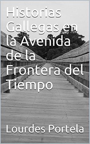 Historias Gallegas en la Avenida de la Frontera del Tiempo por Lourdes Portela