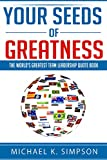 Your Seeds of Greatness: The World's Greatest Team Leadership Quote Book