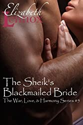 The Sheik's Blackmailed Bride (The War, Love, and Harmony Series) (Volume 5) by Elizabeth Lennox (2015-07-10)