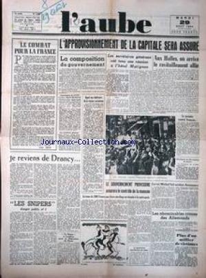 AUBE (L') [No 2388] du 29/08/1944 - L'APPROVISIONNEMENT DE LA CAPITALE SERA ASSURE - LE COMBAT POUR LA FRANCE PAR COLIN - LA COMPOSITION DU GOUVERNEMENT - LES SNIPERS - LE ROI MICHEL FAIT ARRETER ANTONESCO - LES ABOMINABLES CRIMES DES ALLEMANDS- PLUS D'UN MILLIER DE VICTIMES - BOMBARDEMENT DE PARIS.