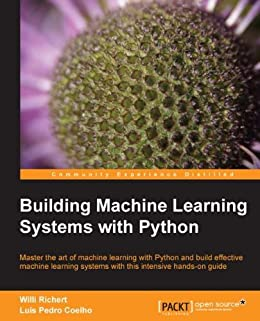 Building Machine Learning Systems with Python von [Richert, Willi, Coelho, Luis Pedro]