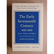 Early Seventeenth Century, 1600-60: Jonson, Donne and Milton (Oxford History of English Literature) by Douglas Bush (1990-09-01)