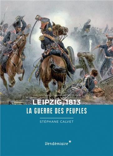Leipzig, 1813 : La guerre des peuples