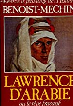 Le Rêve le plus long de l'histoire Tome 7 - Lawrence d'Arabie ou le Rêve fracassé de Jacques Benoist-Méchin