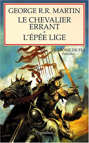 Le chevalier errant suivi de L'épée lige : Préludes au Trône de Fer