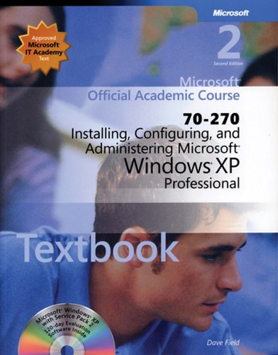 Microsoft Official Academic Course: 70-270: Installing, Configuring, and Administering Microsoft Windows XP Professional par Dave Field