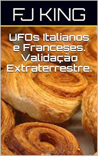UFOs Italianos e Franceses.  Validação Extraterrestre.  (Portuguese Edition)