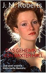Das Geheimnis von Baxter Hall: und zwei weitere historische Romane (German Edition)