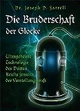 Die Bruderschaft der Glocke: Ultrageheime Technologie des Dritten Reichs jenseits der Vorstellungskraft - Joseph Farrell
