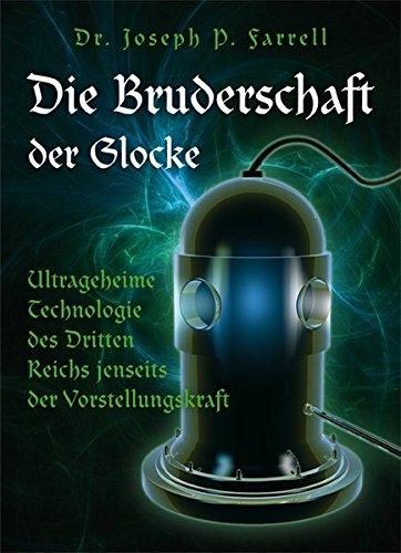 Die Bruderschaft der Glocke: Ultrageheime Technologie des Dritten Reichs jenseits der Vorstellungskraft (Magie Glocke)