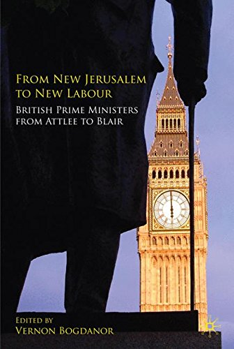 From New Jerusalem to New Labour: British Prime Ministers from Attlee to...