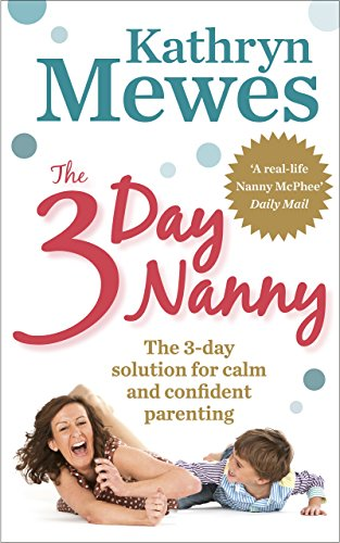 The 3-Day Nanny: Simple 3-Day Solutions for Sleeping, Eating, Potty Training and Behaviour Challenges