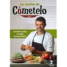 La cocina de Cómetelo : con nuevas recetas y el sabor de nuestra tierra (Gastronomía y Salud)