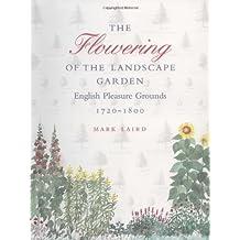 The Flowering of the Landscape Garden: English Pleasure Grounds, 1720-1800 (Penn Studies in Landscape Architecture)