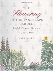 The Flowering of the Landscape Garden: English Pleasure Grounds, 1720-1800 (Penn Studies in Landscape Architecture)