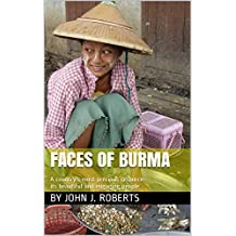 Faces of Burma: A country's most precious resource: its beautiful and engaging people (English Edition)