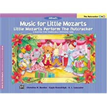 Music for Little Mozarts Little Mozarts Perform the Nutcracker: 8 Favorites form Tchaikovsky's Nutcracker Suite