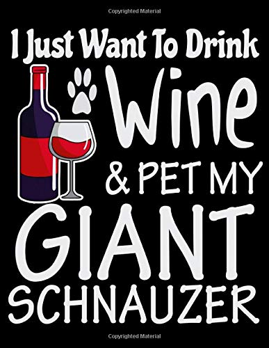 I Just Want to Drink Wine & Pet My Giant Schnauzer: 2020 Dog Planner for Organizing Your Life -