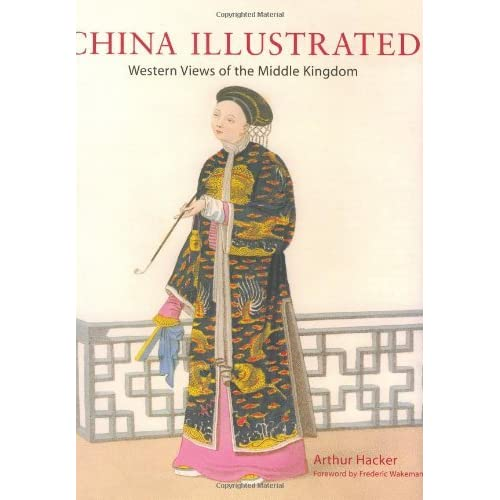 China Illustrated: Western Views of the Middle Kingdom by Arthur Hacker (2004-10-02)