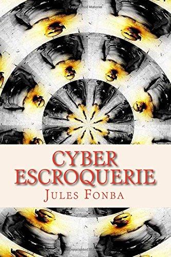 Cyber Escroquerie: L`art Spectaculaire De FOUR-ONE-NINE par Jules Fonba