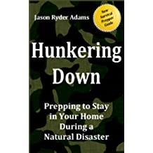 Hunkering Down: Prepping to Survive in Your Home During a Natural Disaster (The NEW Survival Prepper Guides Book 1) (English Edition)