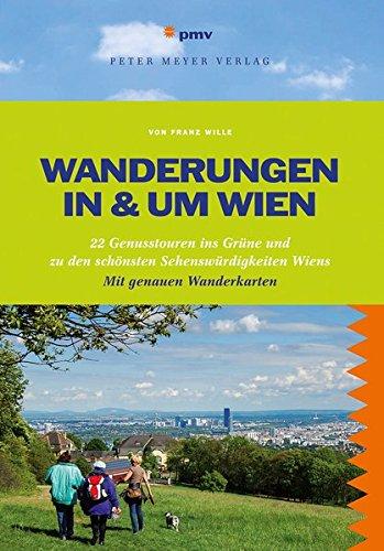 Wanderungen in und um Wien: 22 Genusstouren ins Grüne und zu den schönsten Sehenswürdigkeiten Wiens (Freizeitführer)