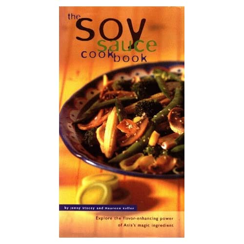 The Soy Sauce Cookbook: Explore the Flavor-Enhancing Power of Asia's Magic Ingredient by Jenny Stacey (1999-12-02)