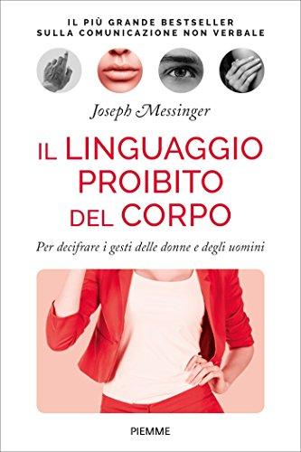 Il linguaggio proibito del corpo. Per decifrare i gesti delle donne e degli uomini (Corpo Donne Il Delle)