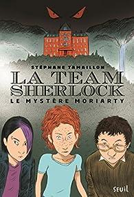 La Team Sherlock, tome 1 : Le mystère Moriarty par Tamaillon