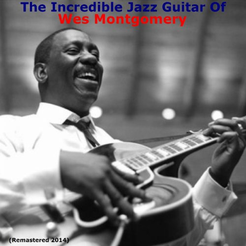 The Incredible Jazz Guitar of Wes Montgomery (Remastered 2014)