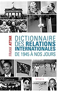Dictionnaire des relations internationales. De 1945 à nos jours par Frank Attar