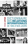 Dictionnaire des relations internationales. De 1945 à nos jours par Attar