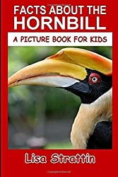 Facts About The Hornbill: Volume 67 (A Picture Book For Kids) by Lisa Strattin (2016-06-20)