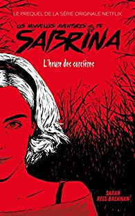 Les Nouvelles Aventures de Sabrina - Le prequel de la série Netflix par Sarah Rees Brennan