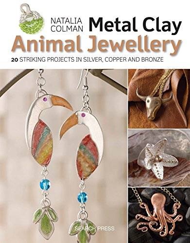 Metal Clay Animal Jewellery: 20 striking projects in silver, copper and bronze (Clay Copper Clay Art)