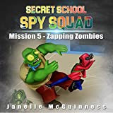 Mission 5 - Zapping Zombies: A Fun Rhyming Mystery Children's Picture Book for Ages 4-7 (Secret School Spy Squad)