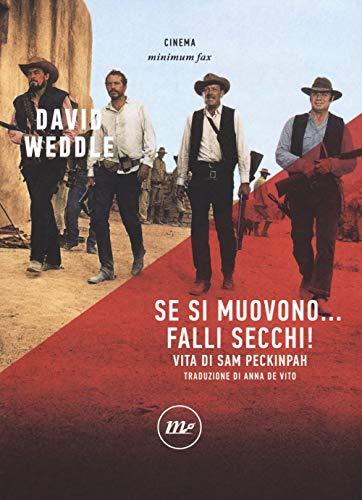 Se si muovono... falli secchi! Vita di Sam Peckinpah di David Weddle,De Vito, A.