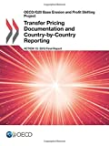 OECD/G20 Base Erosion and Profit Shifting Project Transfer Pricing Documentation and Country-by-Country Reporting, Action 13 - 2015 Final Report by Oecd Organisation For Economic Co-Operation And Development (2015-11-04)