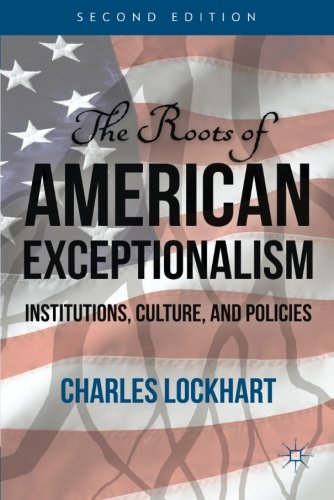 The Roots of American Exceptionalism: Institutions, Culture, and Policies